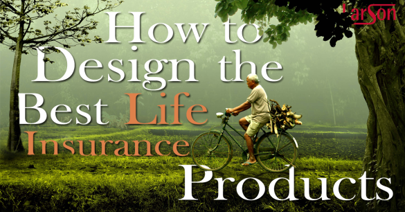 how to design the best life insurance products